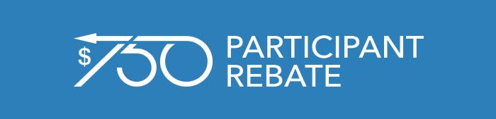 750 Participant Rebate